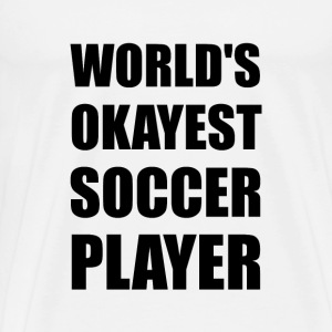 World's Okayest Soccer Player - Men's Premium T-Shirt