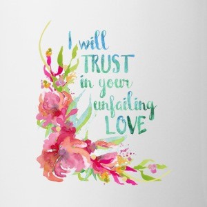 I will Trust in Your Unfailing Love - Coffee/Tea Mug