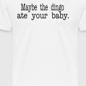 Seinfeld Quote - Maybe The Dingo Ate Your Baby T-Shirts - Men's Premium T-Shirt