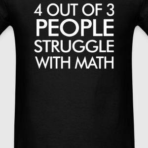 4 Out of 3 People Struggle With Maths - Men's T-Shirt