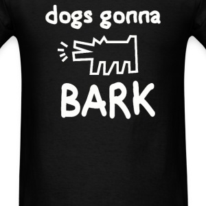 DOGS GONNA BARK - Men's T-Shirt
