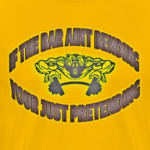 If the Bar aint bending your just pretending yelo - Men's Premium T-Shirt