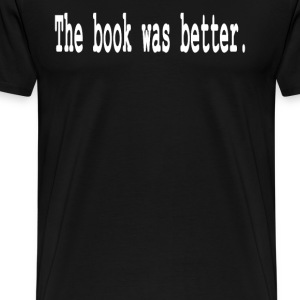 The Book Was Better T-Shirts - Men's Premium T-Shirt