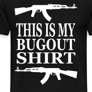 This Is My Bugout Shirt T-Shirts - Men's Premium T-Shirt