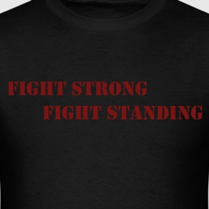 Fight Strong Fight Standing  - Men's T-Shirt