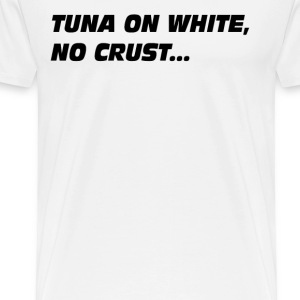 Tuna On White No Crust - The Fast And The Furious  T-Shirts - Men's Premium T-Shirt