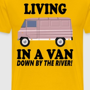 Living In A Van Down By The River T-Shirts - Men's Premium T-Shirt