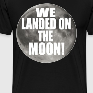 Dumb And Dumber Quote - We Landed On The Moon! T-Shirts - Men's Premium T-Shirt