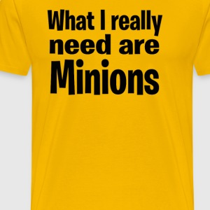 What I Really Need Are Minions T-Shirts - Men's Premium T-Shirt