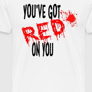 Shaun Of The Dead - You've Got Red On You T-Shirts - Men's Premium T-Shirt