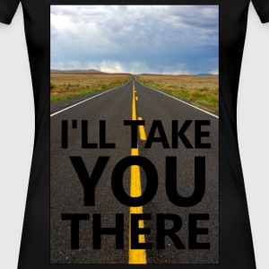 I'll Take You There - Women's Premium T-Shirt