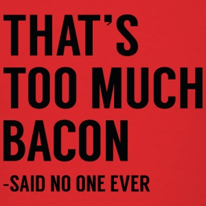 That's Too Much Bacon - Men's T-Shirt
