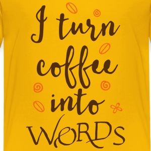 i turn coffee into words Baby & Toddler Shirts - Toddler Premium T-Shirt