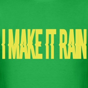 Make it Rain T-Shirts - Men's T-Shirt