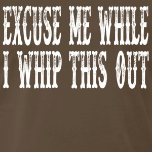 Blazing Saddles - Excuse Me While I Whip This Out T-Shirts - Men's Premium T-Shirt