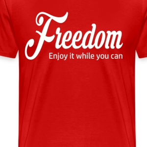 Freedom - Enjoy It While You Can T-Shirts - Men's Premium T-Shirt