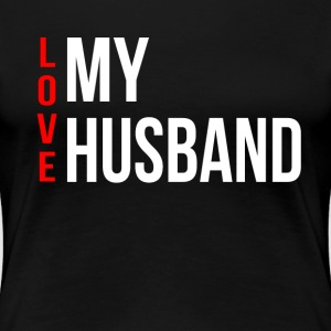 LOVE MY WIFE / HUSBAND COUPLE MAN WOMAN T-Shirts - Women's Premium T-Shirt