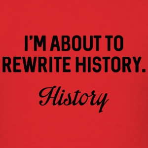 Rewrite History - Men's T-Shirt