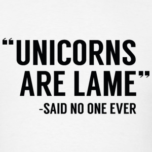 Unicorns Are Lame - Men's T-Shirt