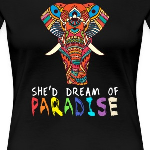 She'd dream of Paradise - Women's Premium T-Shirt