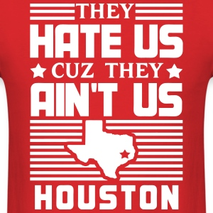 Hate Us Cuz They Ain't Us - Houston T-Shirts - Men's T-Shirt