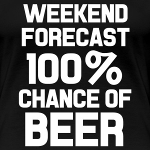 Weekend forecast 100% chance of beer funny shirt  - Women's Premium T-Shirt