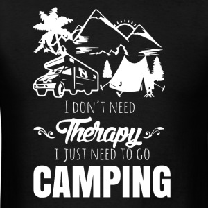 I don't need therapy I just need to go camping - Men's T-Shirt