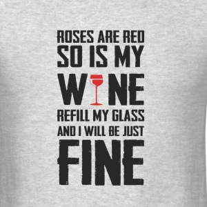 Roses are red so is my wine refill my glass and... - Men's T-Shirt