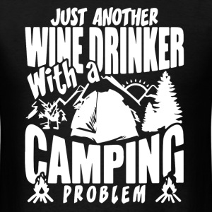 Just another wine drinker with a camping problem - Men's T-Shirt