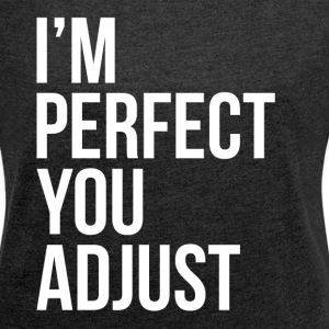 I'M PERFECT YOU ADJUST T-Shirts - Women´s Rolled Sleeve Boxy T-Shirt