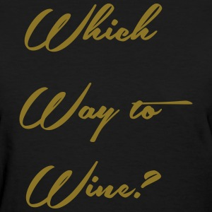 Which Way to Wine T-Shirts - Women's T-Shirt