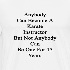 anybody_can_become_a_karate_instructor_b T-Shirts - Men's Premium T-Shirt