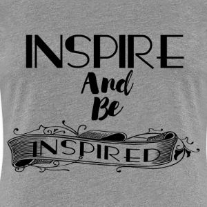 INSPIRE AND BE INSPIRED T-Shirts - Women's Premium T-Shirt
