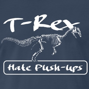 T-Rex hate Push-ups T-Shirts - Men's Premium T-Shirt
