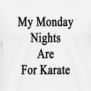 my_monday_nights_are_for_karate T-Shirts - Men's Premium T-Shirt