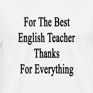 for_the_best_english_teacher_thanks_for_ T-Shirts - Men's Premium T-Shirt
