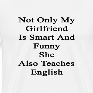 not_only_my_girlfriend_is_smart_and_funn T-Shirts - Men's Premium T-Shirt