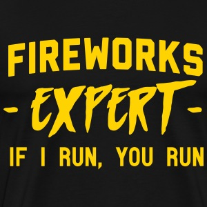 Fireworks expert. If I run you run T-Shirts - Men's Premium T-Shirt