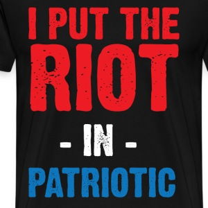 I put the riot in the patriotic T-Shirts - Men's Premium T-Shirt