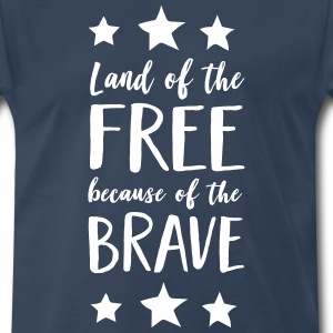 Land of the free because of the brave T-Shirts - Men's Premium T-Shirt