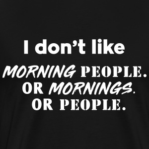 I don't like morning people or mornings or people T-Shirts - Men's Premium T-Shirt