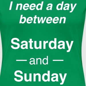 I need a day between Saturday and Sunday T-Shirts - Women's Premium T-Shirt