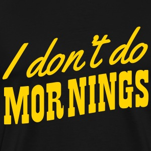 I don't do mornings T-Shirts - Men's Premium T-Shirt