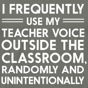 I frequently use my teacher voice T-Shirts - Men's Premium T-Shirt