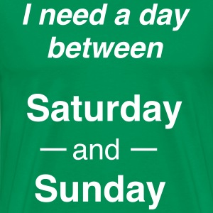 I need a day between Saturday and Sunday T-Shirts - Men's Premium T-Shirt