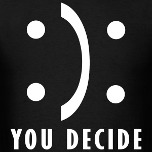 You decide - good and bad fortune T-Shirts - Men's T-Shirt
