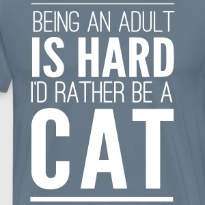 Being an adult is hard. I'd rather be a cat T-Shirts - Men's Premium T-Shirt