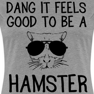 Dang it feels good to be a hamster T-Shirts - Women's Premium T-Shirt