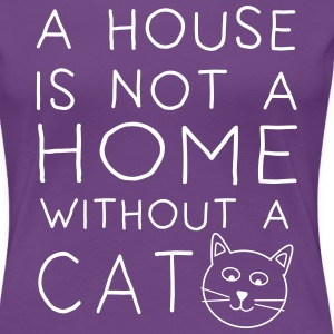 A house is not a home without a cat T-Shirts - Women's Premium T-Shirt