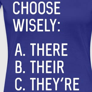 Choose Wisely. There, Their, They're T-Shirts - Women's Premium T-Shirt